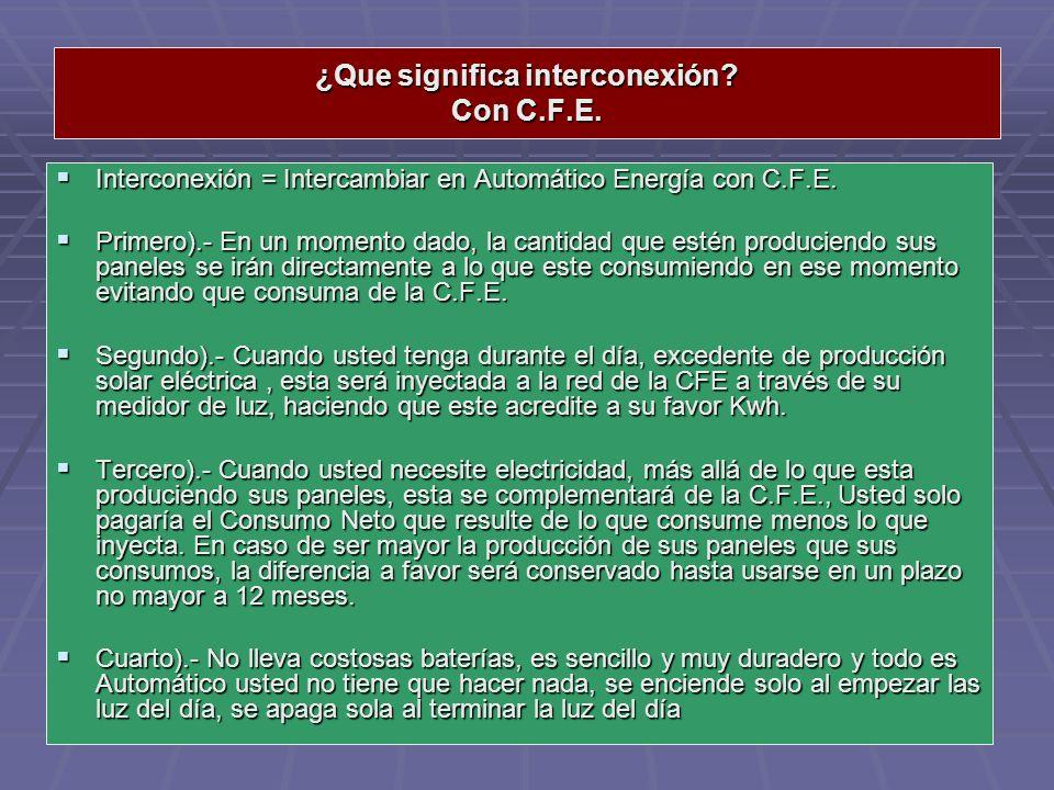 ¿Que significa interconexión? Con C.F.E. Interconexión = Intercambiar en Automático Energía con C.F.E. Interconexión = Intercambiar en Automático Ener