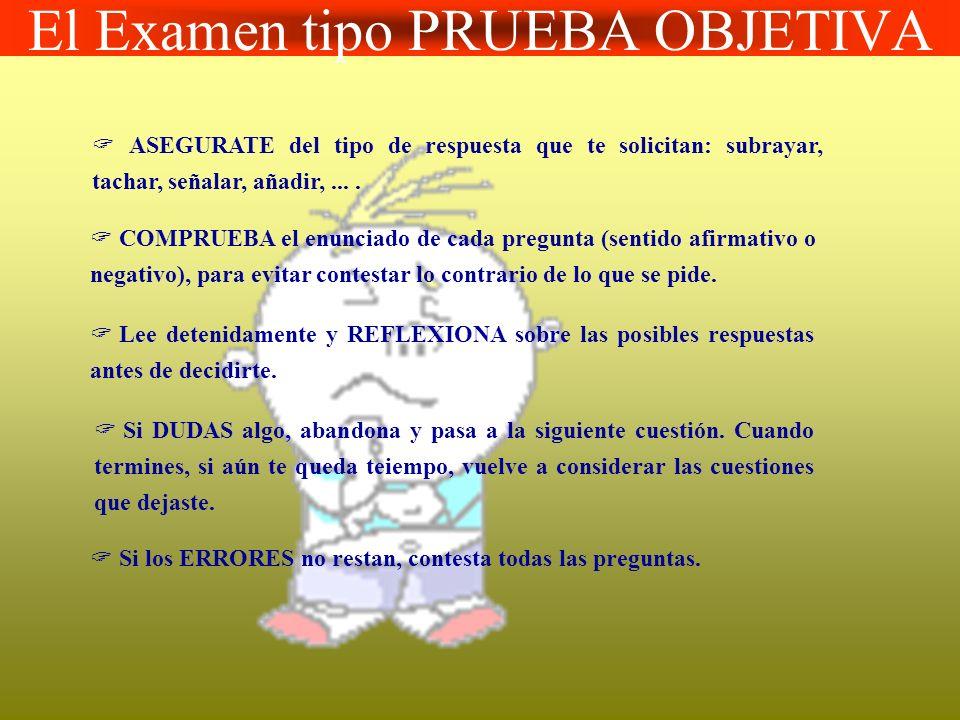 El Examen tipo PRUEBA OBJETIVA ASEGURATE del tipo de respuesta que te solicitan: subrayar, tachar, señalar, añadir,.... COMPRUEBA el enunciado de cada