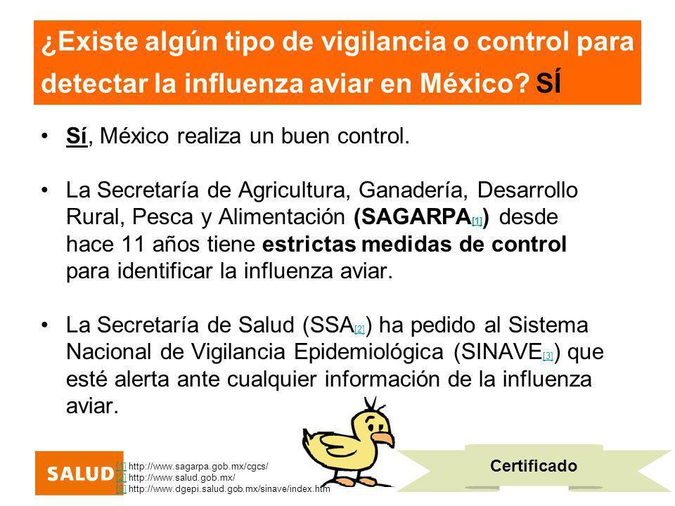 ¿Existe algún tipo de vigilancia o control para detectar la influenza aviar en México? SÍ Sí, México realiza un buen control. La Secretaría de Agricul