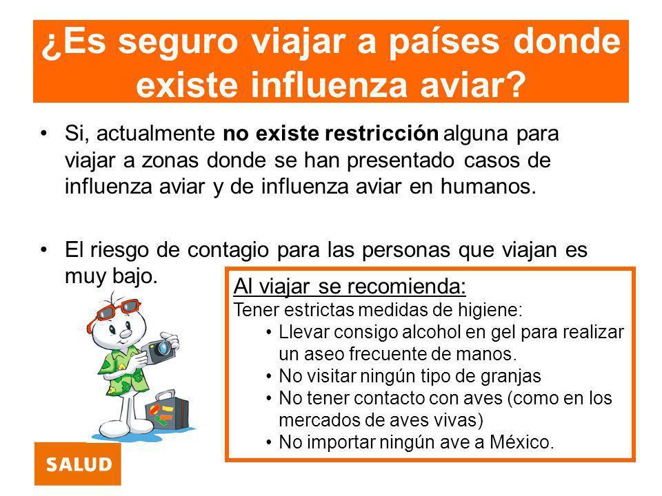 ¿Es seguro viajar a países donde existe influenza aviar? Si, actualmente no existe restricción alguna para viajar a zonas donde se han presentado caso