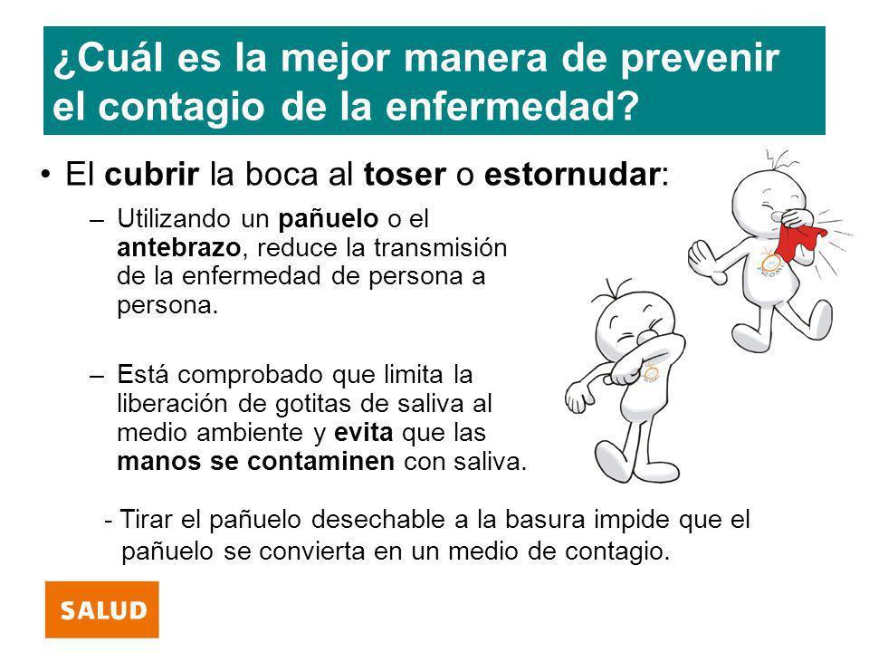 ¿Cuál es la mejor manera de prevenir el contagio de la enfermedad? –Utilizando un pañuelo o el antebrazo, reduce la transmisión de la enfermedad de pe