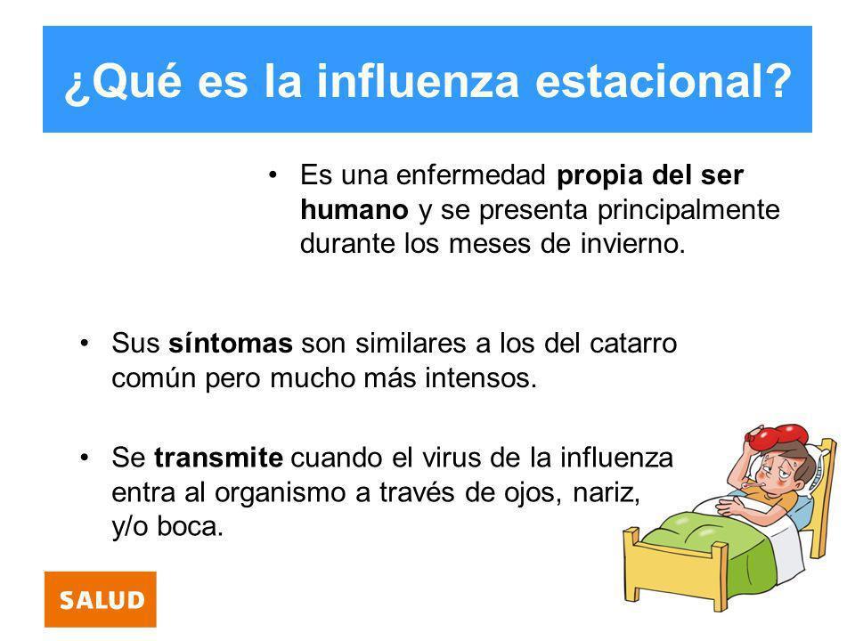 ¿Qué es la influenza estacional? Es una enfermedad propia del ser humano y se presenta principalmente durante los meses de invierno. Se transmite cuan