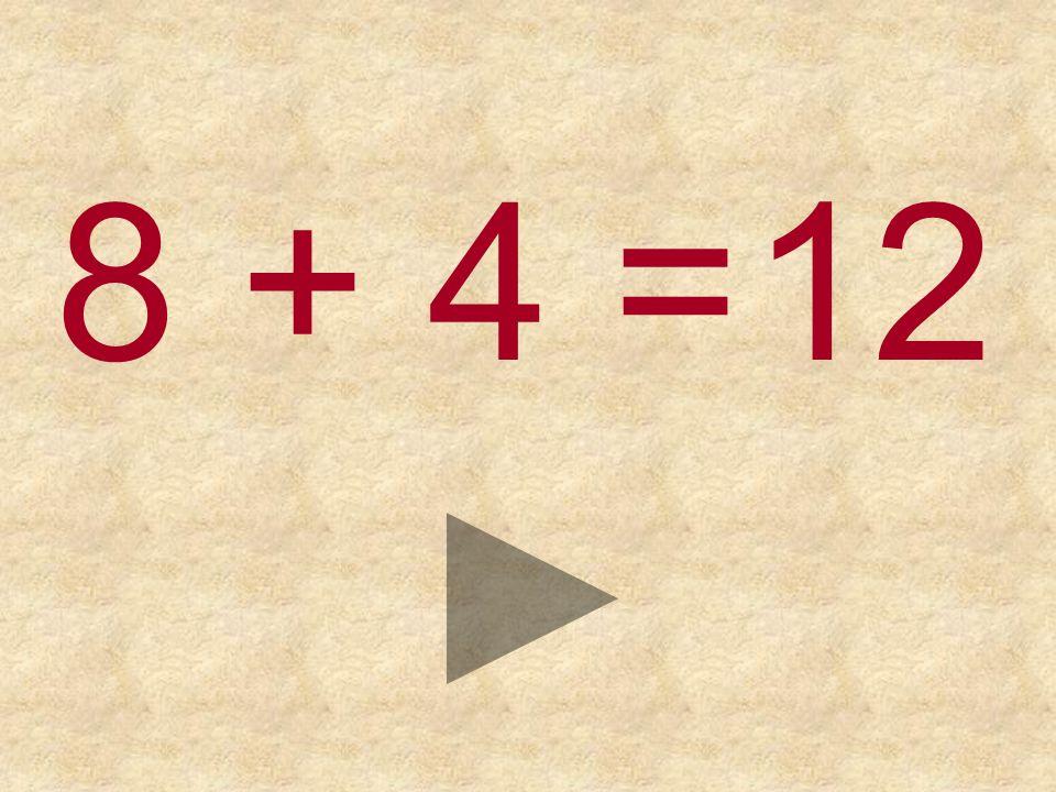 8 + 4 =12