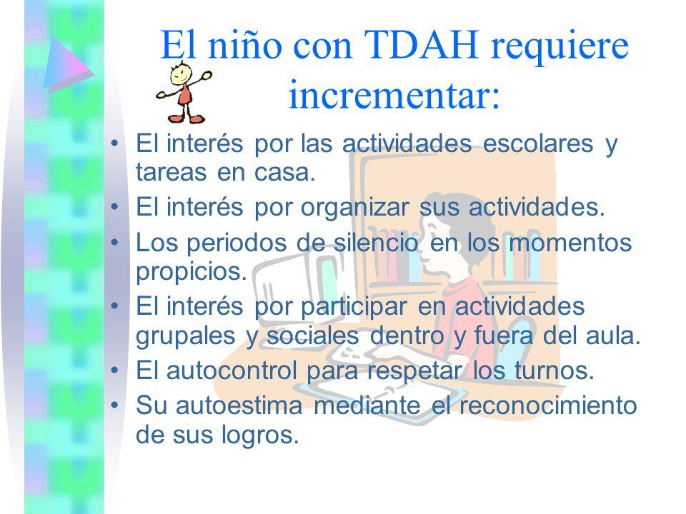 El niño con TDAH requiere incrementar: El interés por las actividades escolares y tareas en casa.