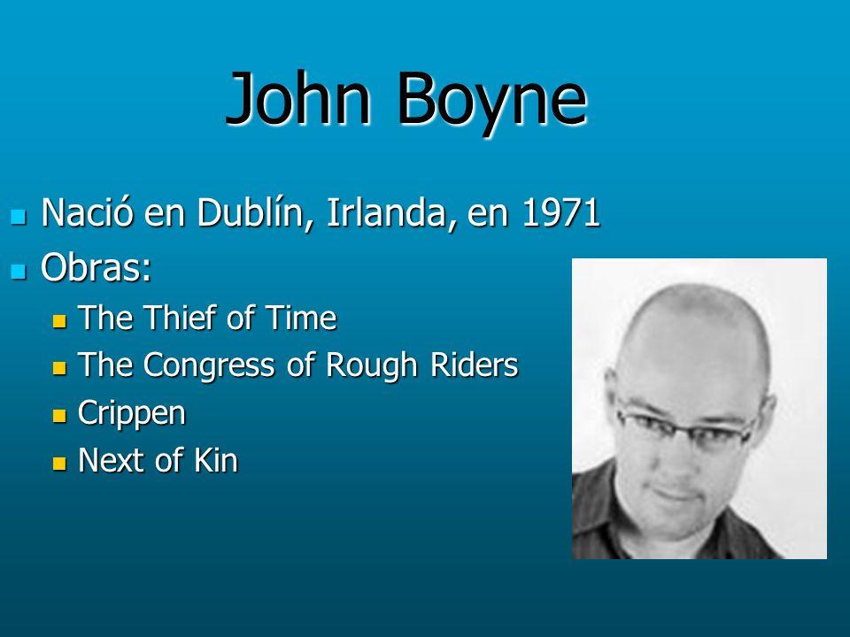 John Boyne Nació en Dublín, Irlanda, en 1971 Nació en Dublín, Irlanda, en 1971 Obras: Obras: The Thief of Time The Thief of Time The Congress of Rough