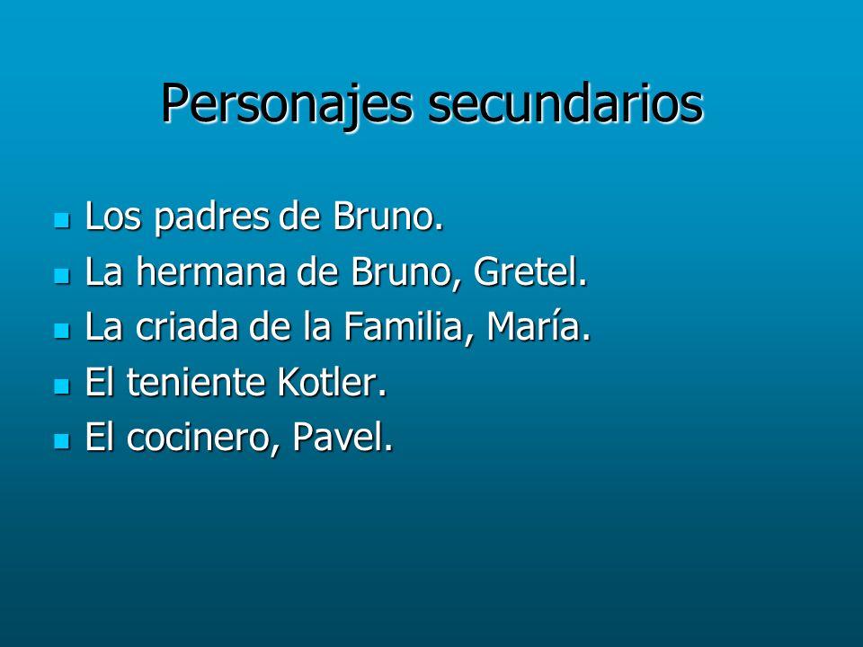 Personajes secundarios Los padres de Bruno. Los padres de Bruno. La hermana de Bruno, Gretel. La hermana de Bruno, Gretel. La criada de la Familia, Ma