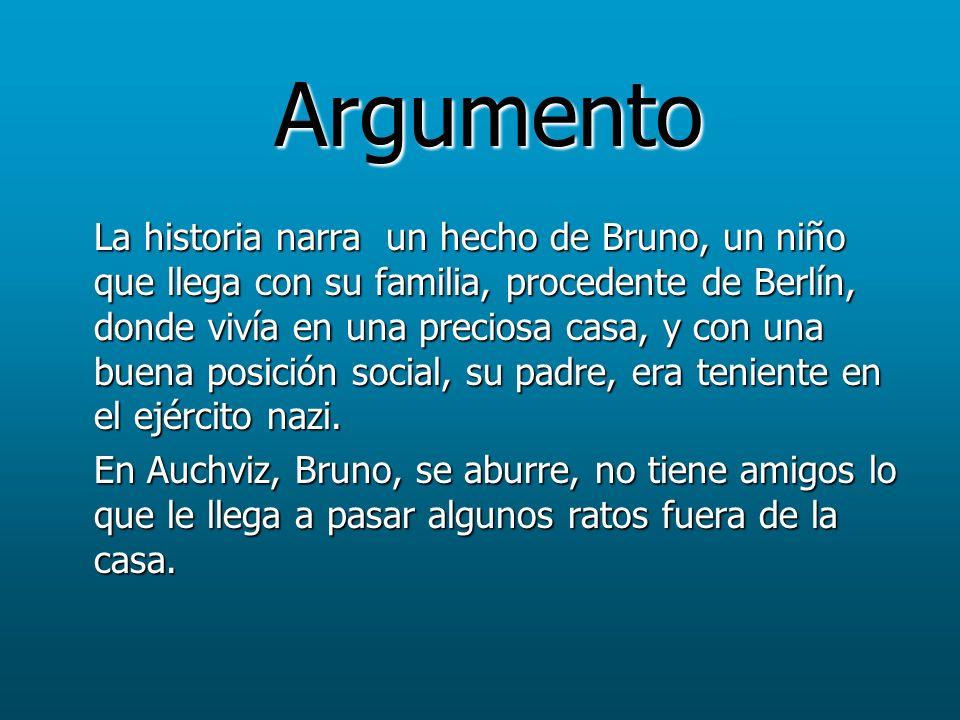 Argumento La historia narra un hecho de Bruno, un niño que llega con su familia, procedente de Berlín, donde vivía en una preciosa casa, y con una bue