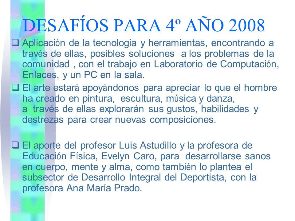 DESAFÍOS PARA 4º AÑO 2008 Favorecer la consolidaci ó n de los valores humanos con la mediaci ó n del profesor Diego Portales.