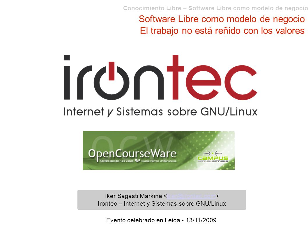 Conocimiento Libre – Software Libre como modelo de negocio Software Libre como modelo de negocio El trabajo no está reñido con los valores Iker Sagast