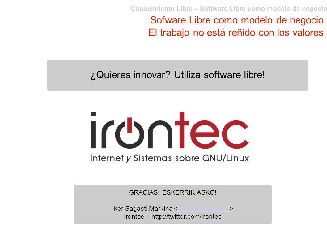 Conocimiento Libre – Software Libre como modelo de negocio Sofware Libre como modelo de negocio El trabajo no está reñido con los valores ¿Quieres innovar.