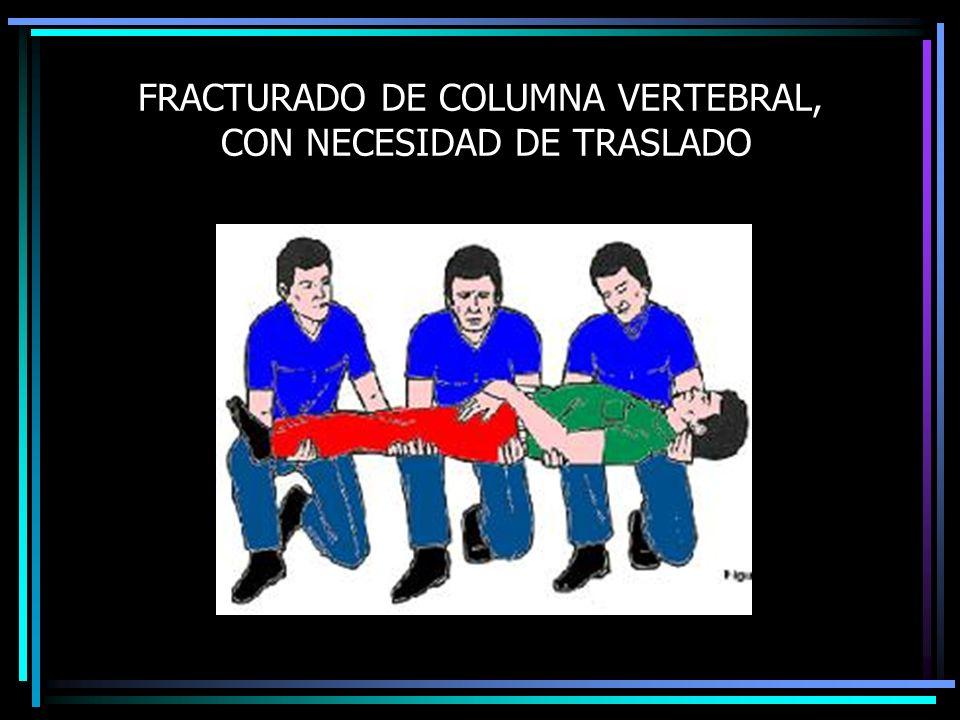 FRACTURADO DE COLUMNA VERTEBRAL, CON NECESIDAD DE TRASLADO