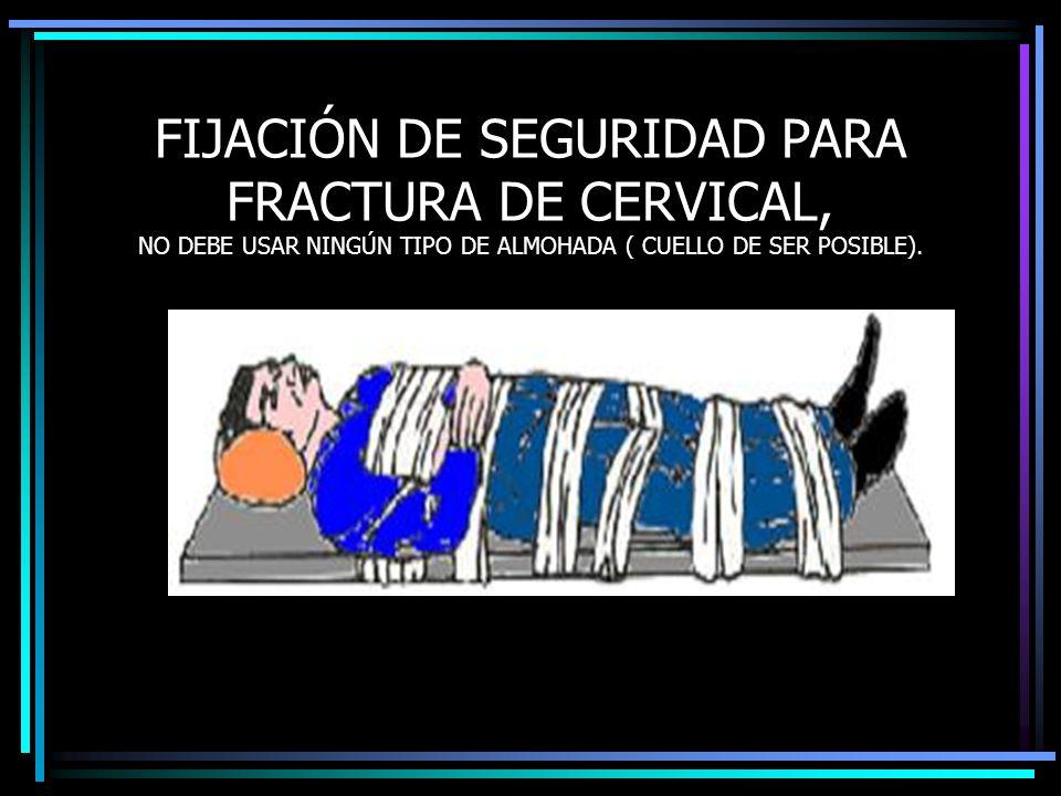 FIJACIÓN DE SEGURIDAD PARA FRACTURA DE CERVICAL, NO DEBE USAR NINGÚN TIPO DE ALMOHADA ( CUELLO DE SER POSIBLE).