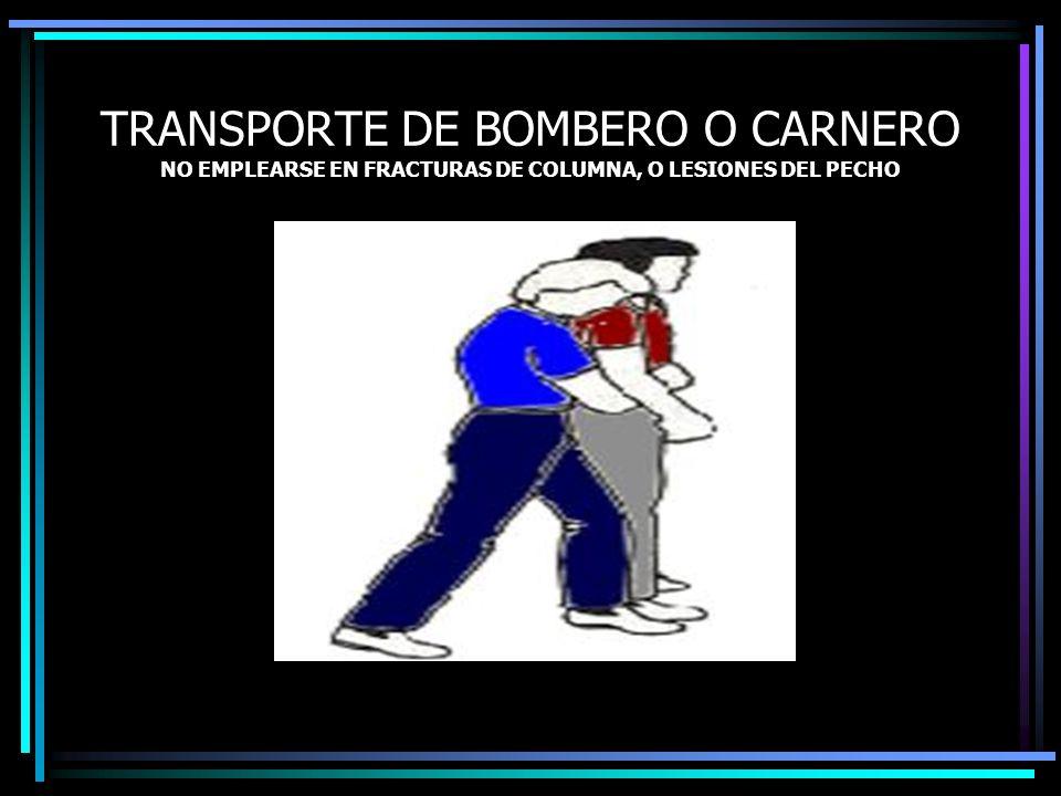 TRANSPORTE DE BOMBERO O CARNERO NO EMPLEARSE EN FRACTURAS DE COLUMNA, O LESIONES DEL PECHO