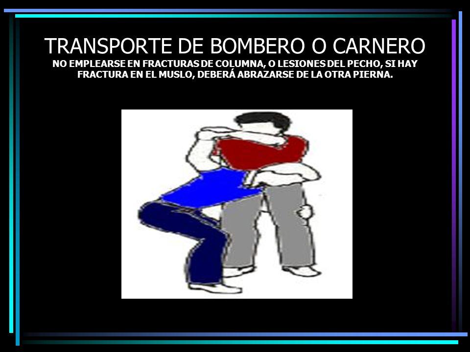 TRANSPORTE DE BOMBERO O CARNERO NO EMPLEARSE EN FRACTURAS DE COLUMNA, O LESIONES DEL PECHO, SI HAY FRACTURA EN EL MUSLO, DEBERÁ ABRAZARSE DE LA OTRA P