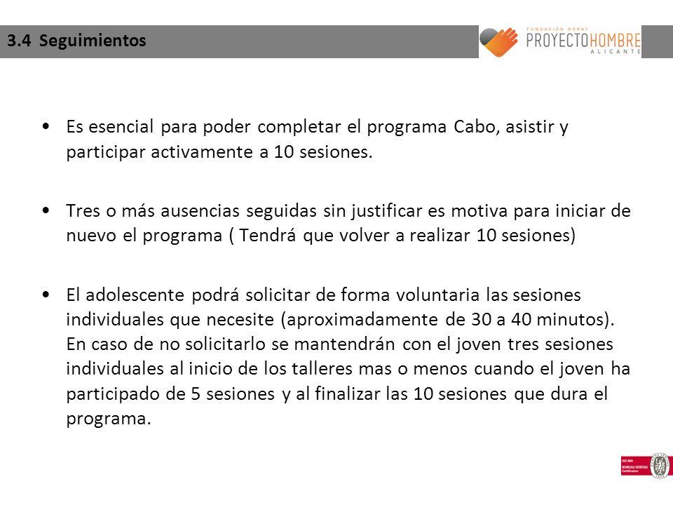 3.4 Seguimientos Es esencial para poder completar el programa Cabo, asistir y participar activamente a 10 sesiones.