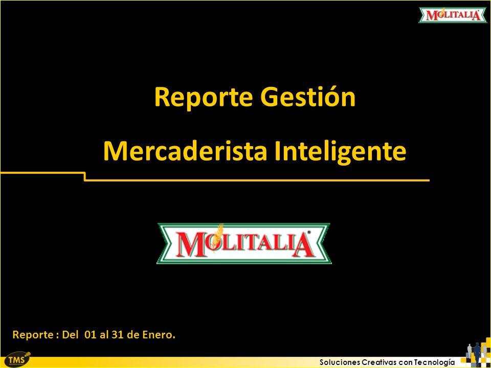 Soluciones Creativas con Tecnología Reporte Gestión Mercaderista Inteligente Reporte Gestión Mercaderista Inteligente Reporte : Del 01 al 31 de Enero.