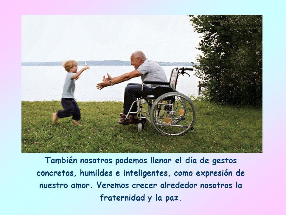 También nosotros podemos llenar el día de gestos concretos, humildes e inteligentes, como expresión de nuestro amor.