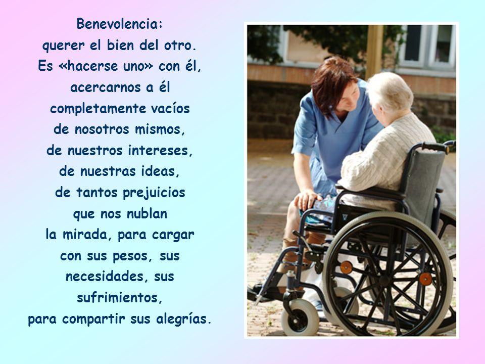 Benevolencia: querer el bien del otro.
