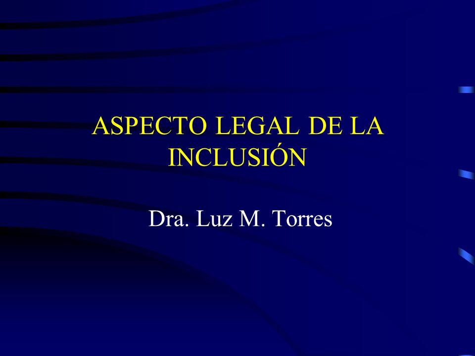 ASPECTO LEGAL DE LA INCLUSIÓN Dra. Luz M. Torres