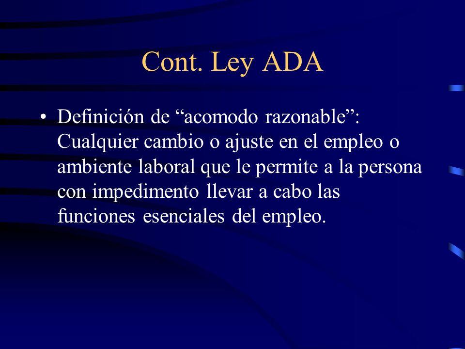 Cont. Ley ADA Definición de acomodo razonable: Cualquier cambio o ajuste en el empleo o ambiente laboral que le permite a la persona con impedimento l
