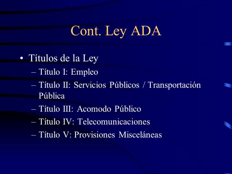 Cont. Ley ADA Títulos de la Ley –Título I: Empleo –Título II: Servicios Públicos / Transportación Pública –Título III: Acomodo Público –Título IV: Tel