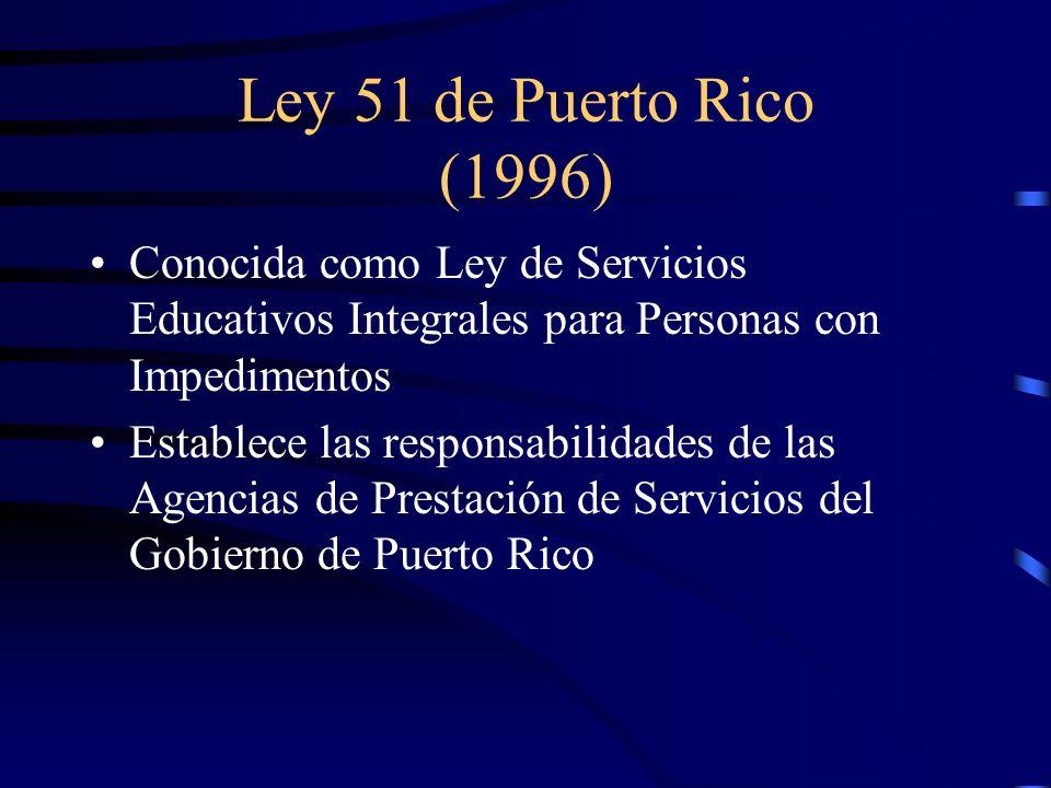 Ley 51 de Puerto Rico (1996) Conocida como Ley de Servicios Educativos Integrales para Personas con Impedimentos Establece las responsabilidades de la