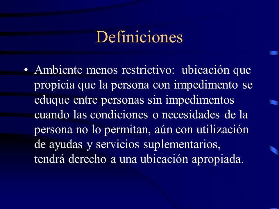 Definiciones Ambiente menos restrictivo: ubicación que propicia que la persona con impedimento se eduque entre personas sin impedimentos cuando las co