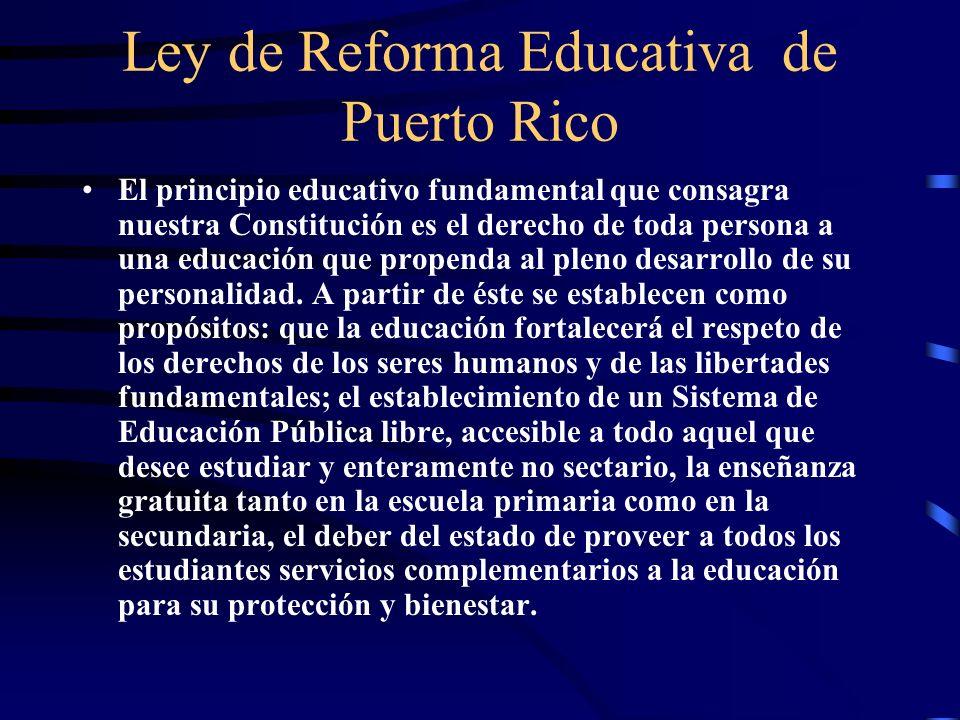 Ley de Reforma Educativa de Puerto Rico El principio educativo fundamental que consagra nuestra Constitución es el derecho de toda persona a una educa