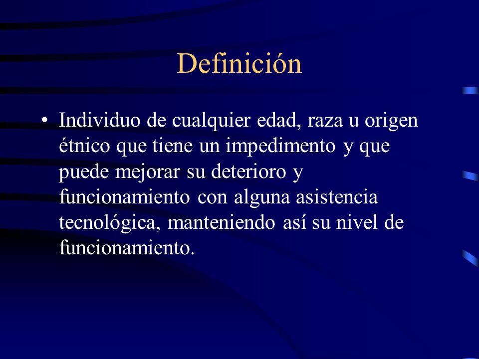 Definición Individuo de cualquier edad, raza u origen étnico que tiene un impedimento y que puede mejorar su deterioro y funcionamiento con alguna asi