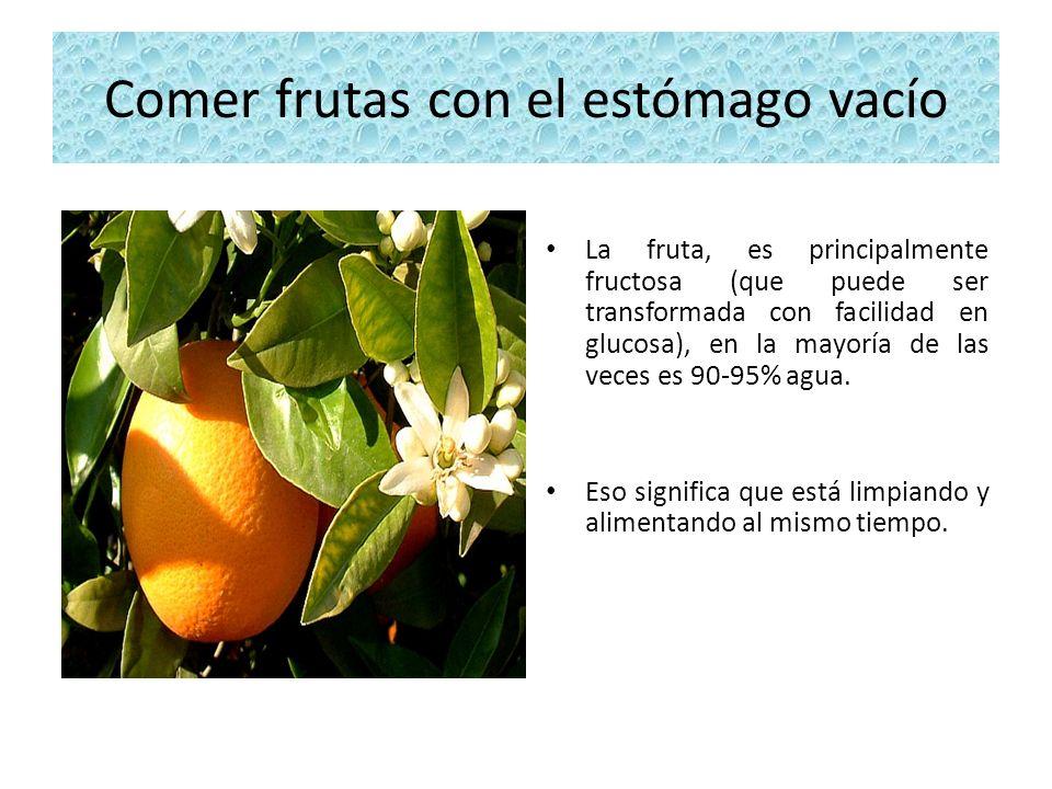 Comer frutas con el estómago vacío La fruta, es principalmente fructosa (que puede ser transformada con facilidad en glucosa), en la mayoría de las ve