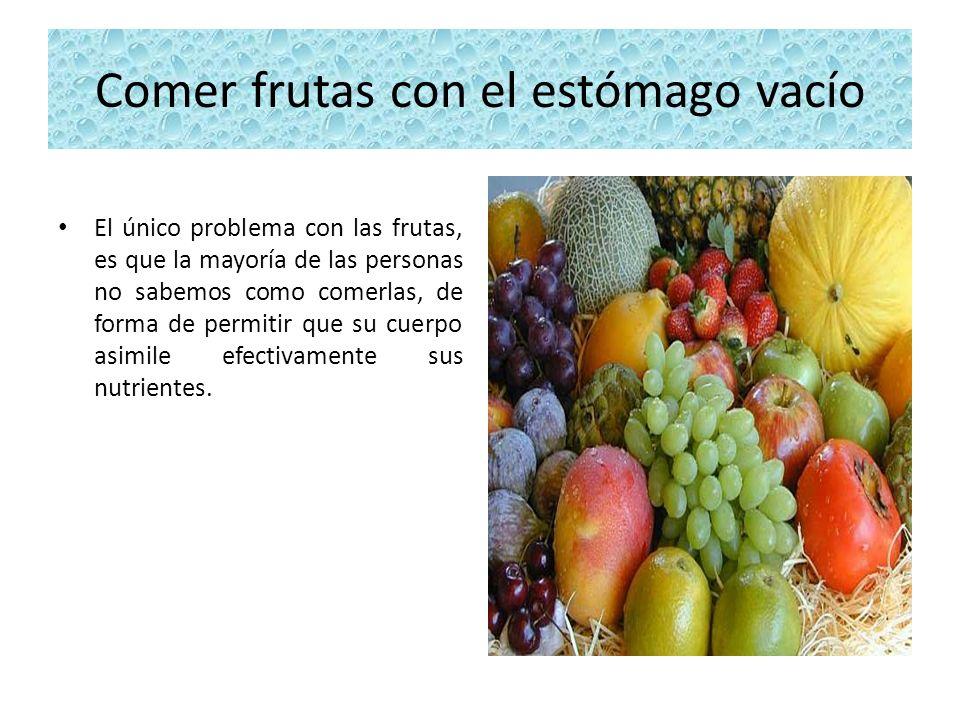 Comer frutas con el estómago vacío El único problema con las frutas, es que la mayoría de las personas no sabemos como comerlas, de forma de permitir