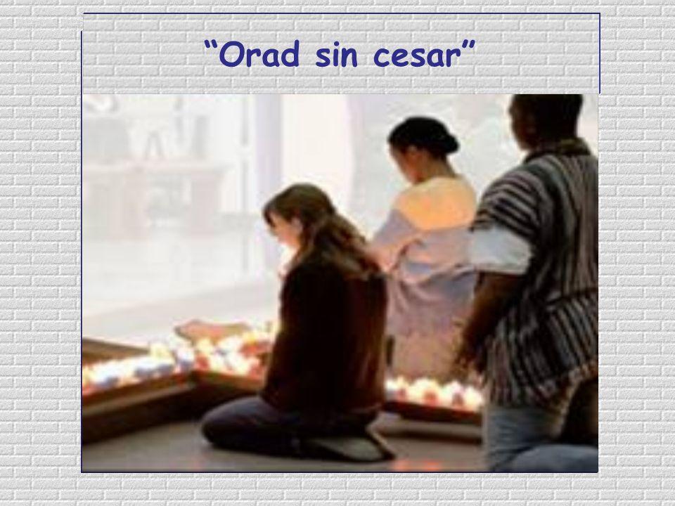 Y entonces la oración será continua, porque será continuo el amor.