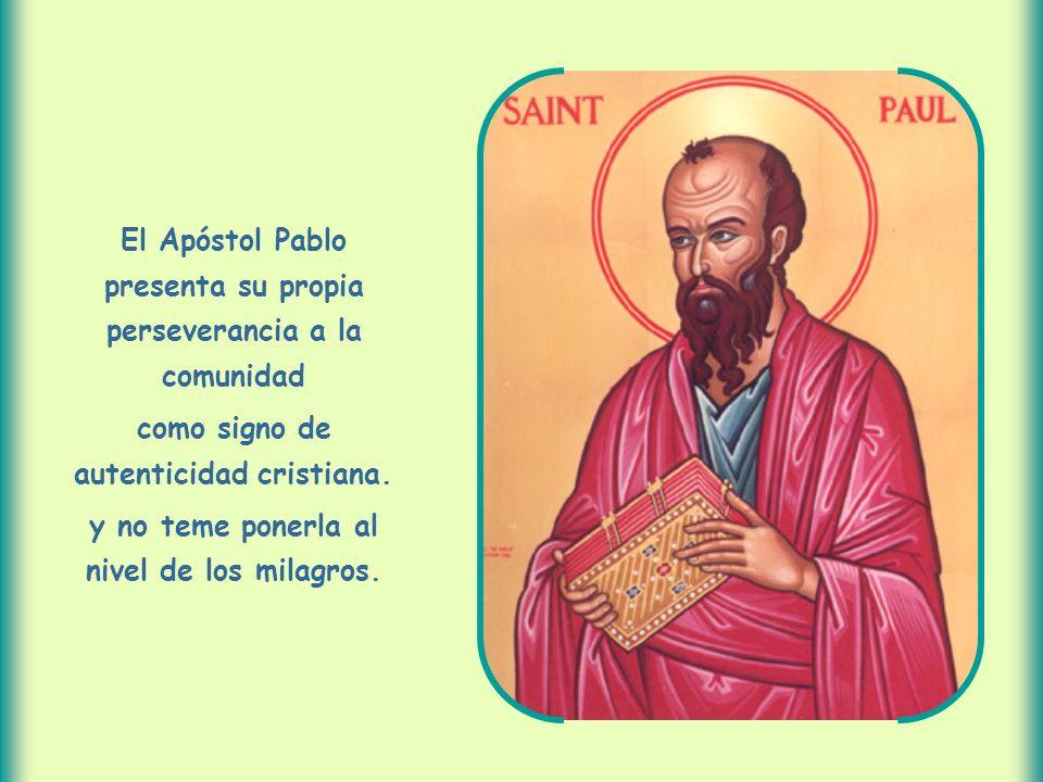 El Apóstol Pablo presenta su propia perseverancia a la comunidad como signo de autenticidad cristiana.
