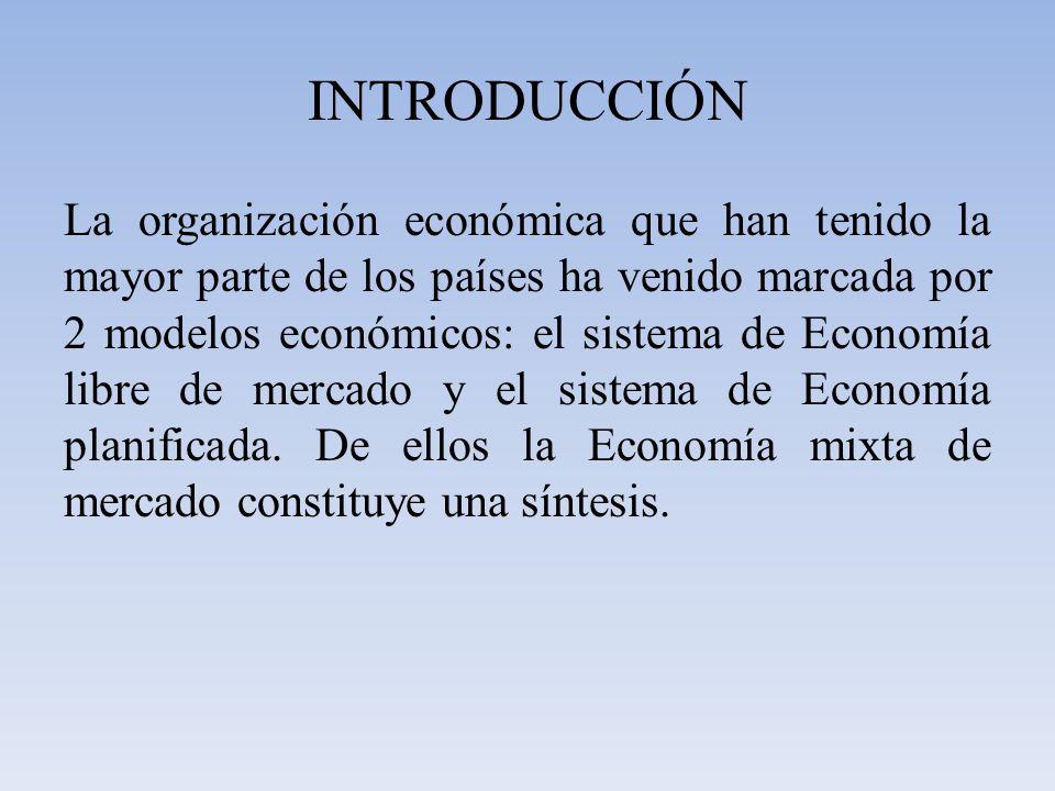 INTRODUCCIÓN La organización económica que han tenido la mayor parte de los países ha venido marcada por 2 modelos económicos: el sistema de Economía