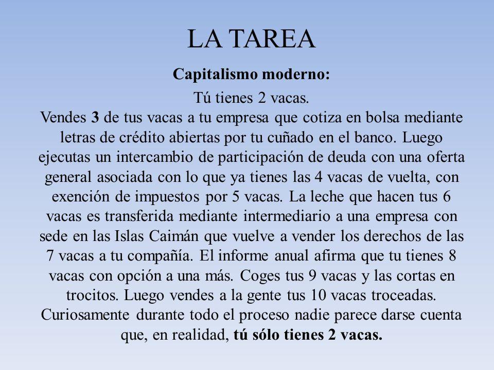 LA TAREA Comunismo: Tú tienes 2 vacas. El estado te las quita y te da algo de leche.