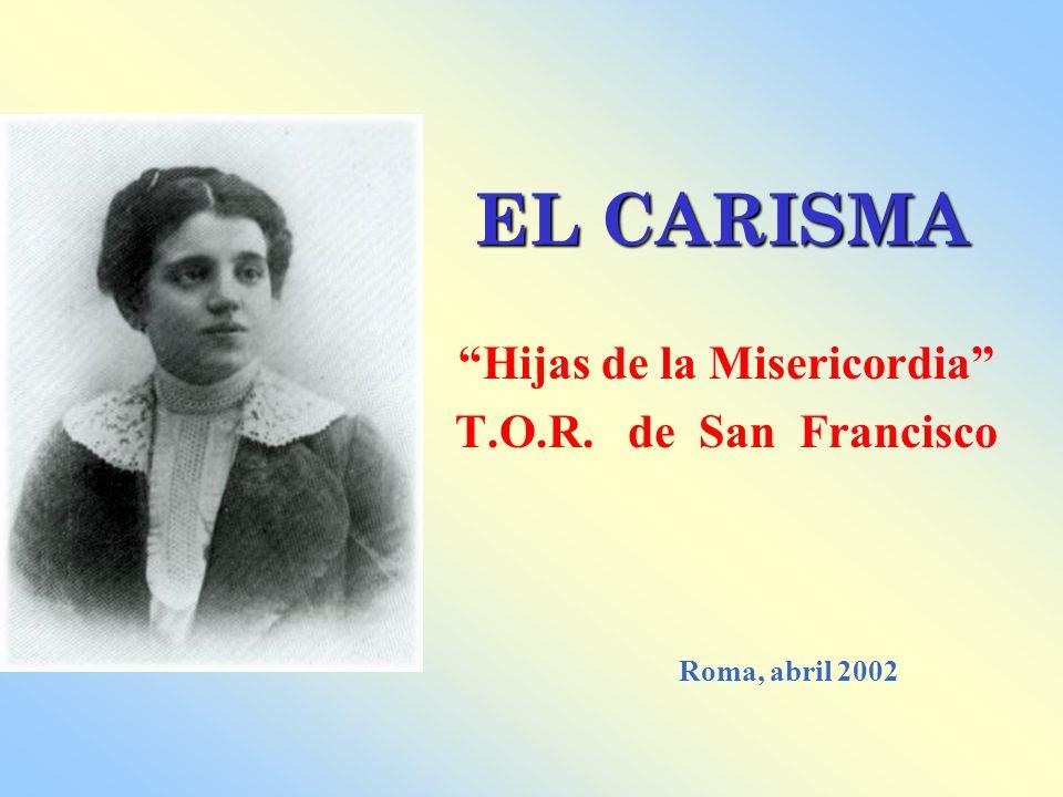 EL CARISMA Hijas de la Misericordia T.O.R. de San Francisco Roma, abril 2002