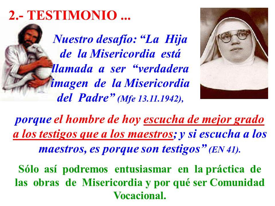 Nuestro desafío: La Hija de la Misericordia está llamada a ser verdadera imagen de la Misericordia del Padre (Mfe 13.11.1942), porque el hombre de hoy