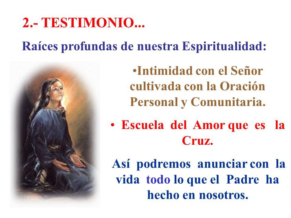 Intimidad con el Señor cultivada con la Oración Personal y Comunitaria. Escuela del Amor que es la Cruz. Así podremos anunciar con la vida todo lo que