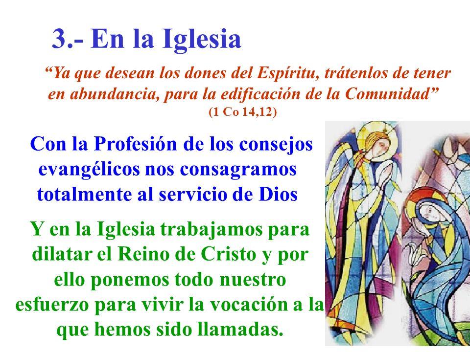 3.- En la Iglesia Con la Profesión de los consejos evangélicos nos consagramos totalmente al servicio de Dios Y en la Iglesia trabajamos para dilatar