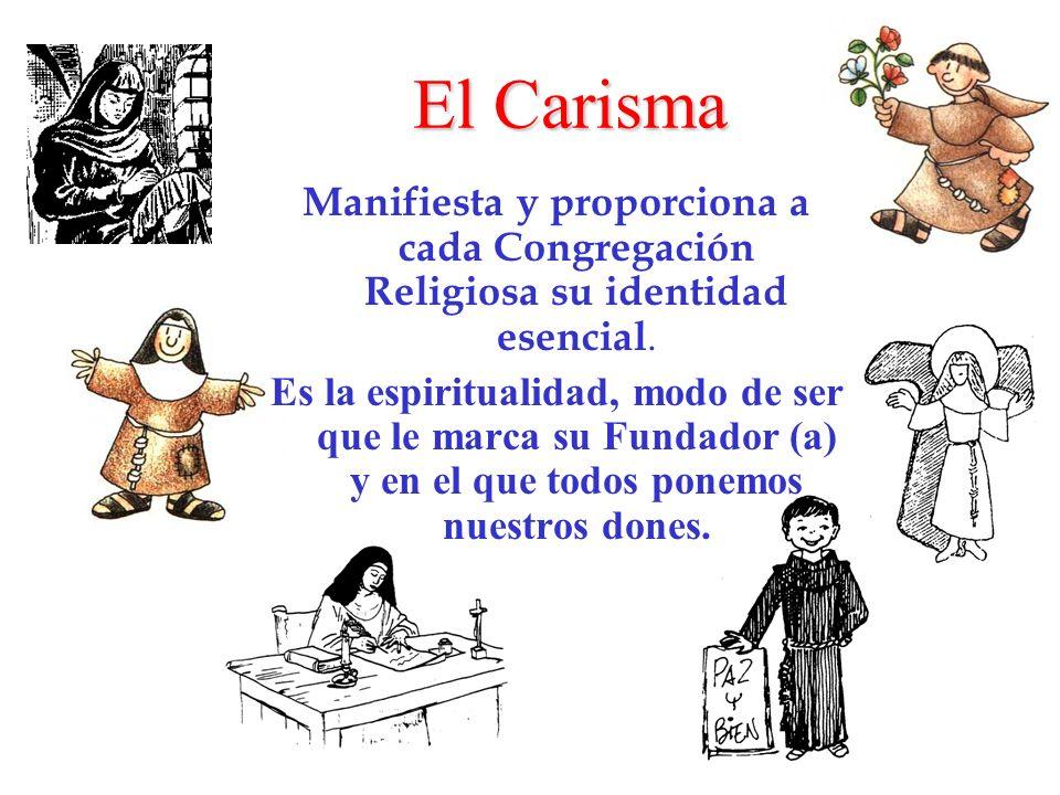 El Carisma Manifiesta y proporciona a cada Congregación Religiosa su identidad esencial. Es la espiritualidad, modo de ser que le marca su Fundador (a