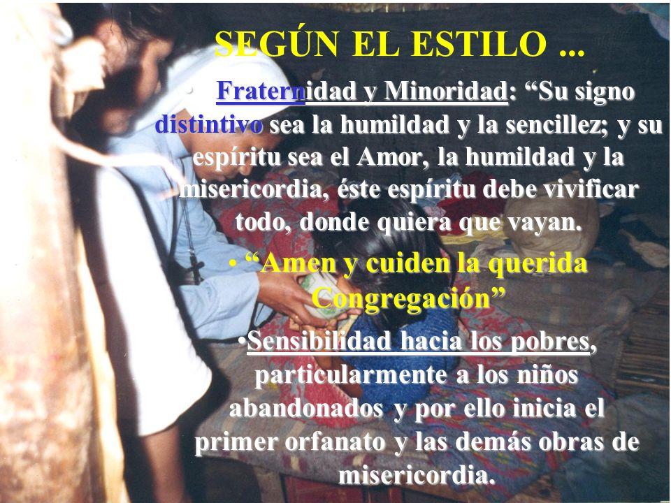 SEGÚN EL ESTILO... Fraternidad y Minoridad: Su signo distintivo sea la humildad y la sencillez; y su espíritu sea el Amor, la humildad y la misericord