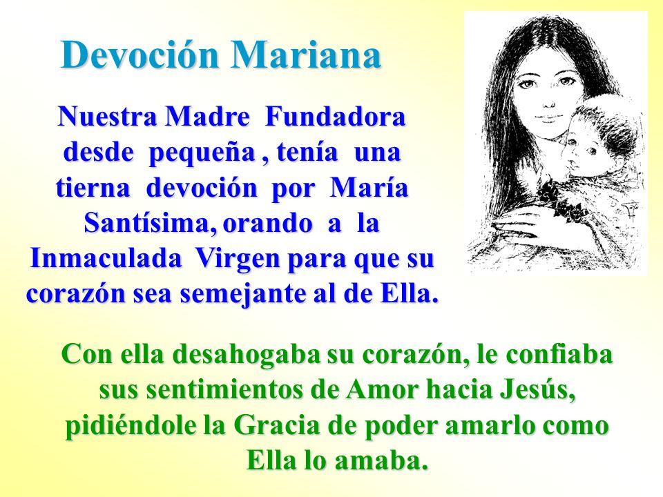 Devoción Mariana Nuestra Madre Fundadora desde pequeña, tenía una tierna devoción por María Santísima, orando a la Inmaculada Virgen para que su coraz