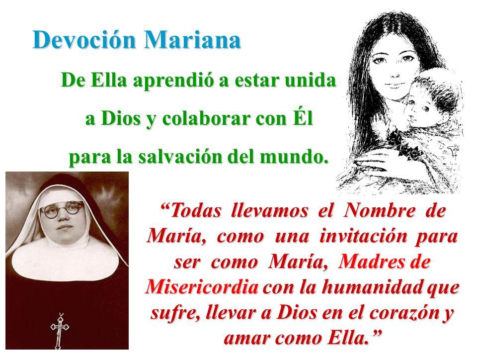 Devoción Mariana De Ella aprendió a estar unida a Dios y colaborar con Él para la salvación del mundo. Todas llevamos el Nombre de María, como una inv