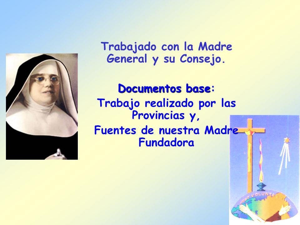Trabajado con la Madre General y su Consejo. Documentos base Documentos base: Trabajo realizado por las Provincias y, Fuentes de nuestra Madre Fundado