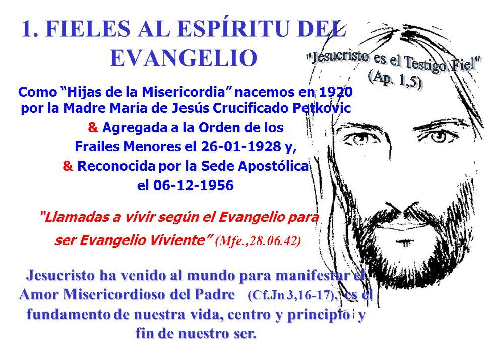 1. FIELES AL ESPÍRITU DEL EVANGELIO Llamadas a vivir según el Evangelio para ser Evangelio Viviente (Mfe.,28.06.42) Jesucristo ha venido al mundo para