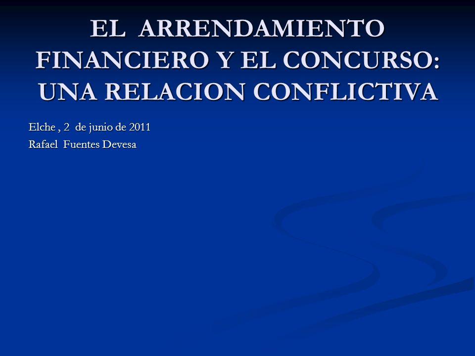 EL ARRENDAMIENTO FINANCIERO Y EL CONCURSO: UNA RELACION CONFLICTIVA Elche, 2 de junio de 2011 Rafael Fuentes Devesa