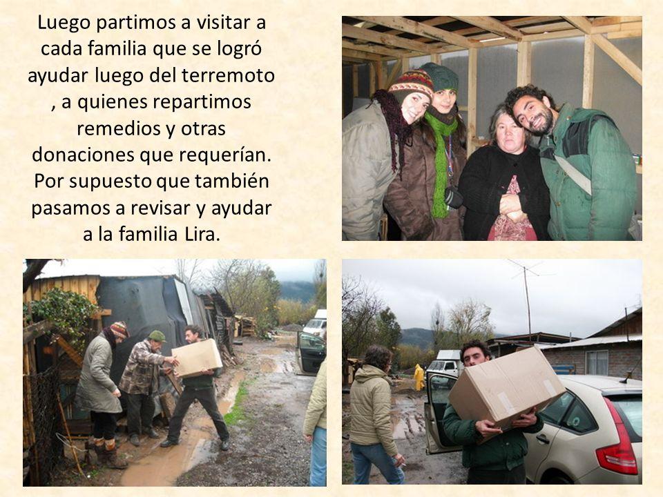 Luego partimos a visitar a cada familia que se logró ayudar luego del terremoto, a quienes repartimos remedios y otras donaciones que requerían.