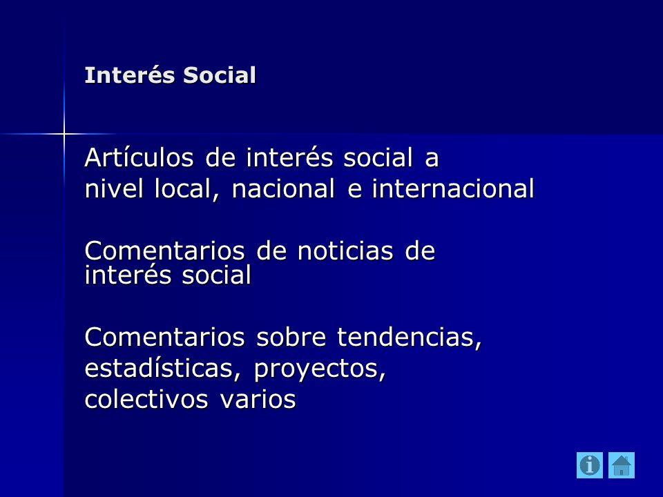 Interés Social Artículos de interés social a nivel local, nacional e internacional Comentarios de noticias de interés social Comentarios sobre tendenc