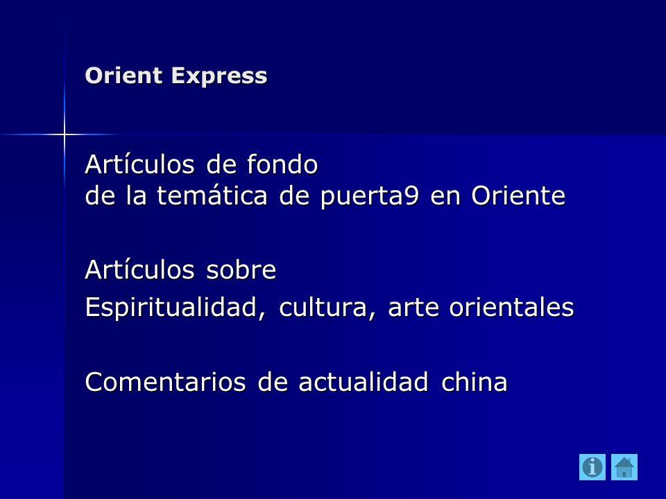 Orient Express Artículos de fondo de la temática de puerta9 en Oriente Artículos sobre Espiritualidad, cultura, arte orientales Comentarios de actuali