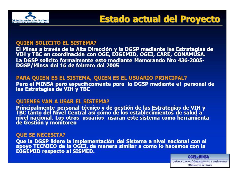Estado actual del Proyecto QUIEN SOLICITO EL SISTEMA? El Minsa a través de la Alta Dirección y la DGSP mediante las Estrategias de VIH y TBC en coordi